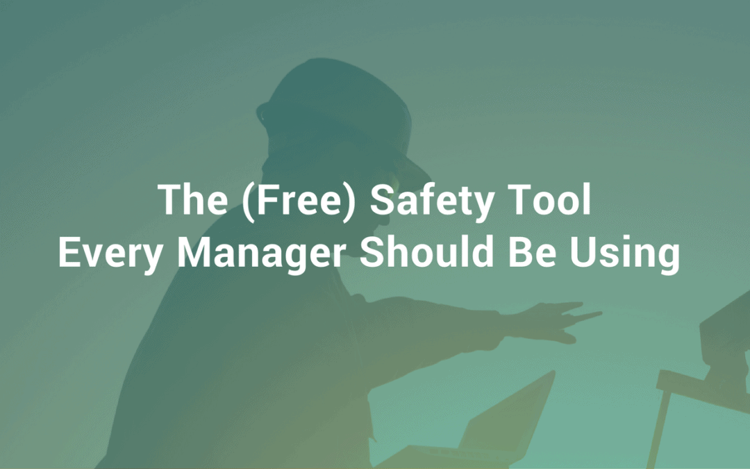 The (Free) Safety Tool Every Manager Should Be Using