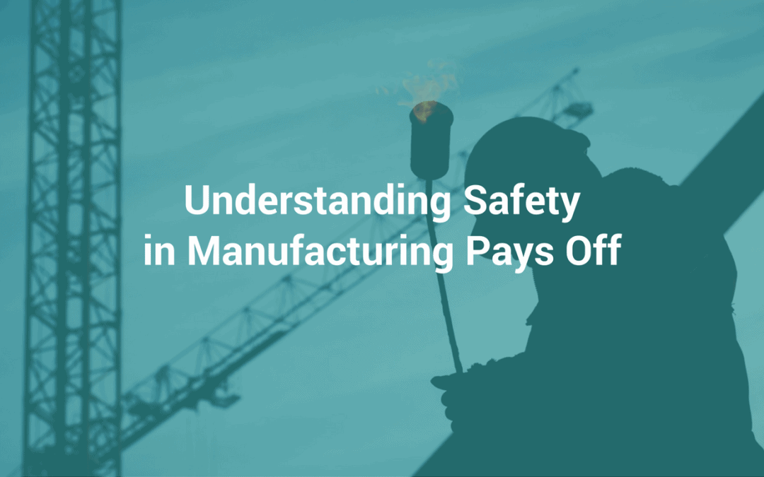 Understanding Safety in Manufacturing Pays Off