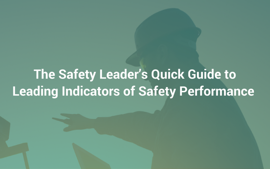 The Safety Leader's Quick Guide to Leading Indicators of Safety Performance