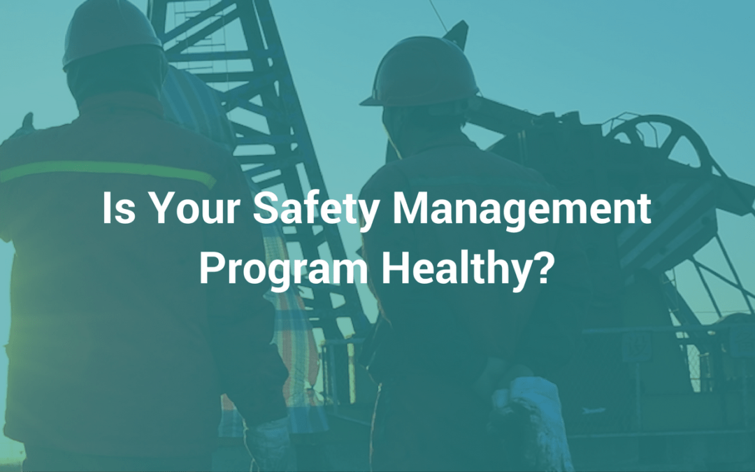 Is Your Safety Management Program Healthy? These 3 Questions Will Tell You