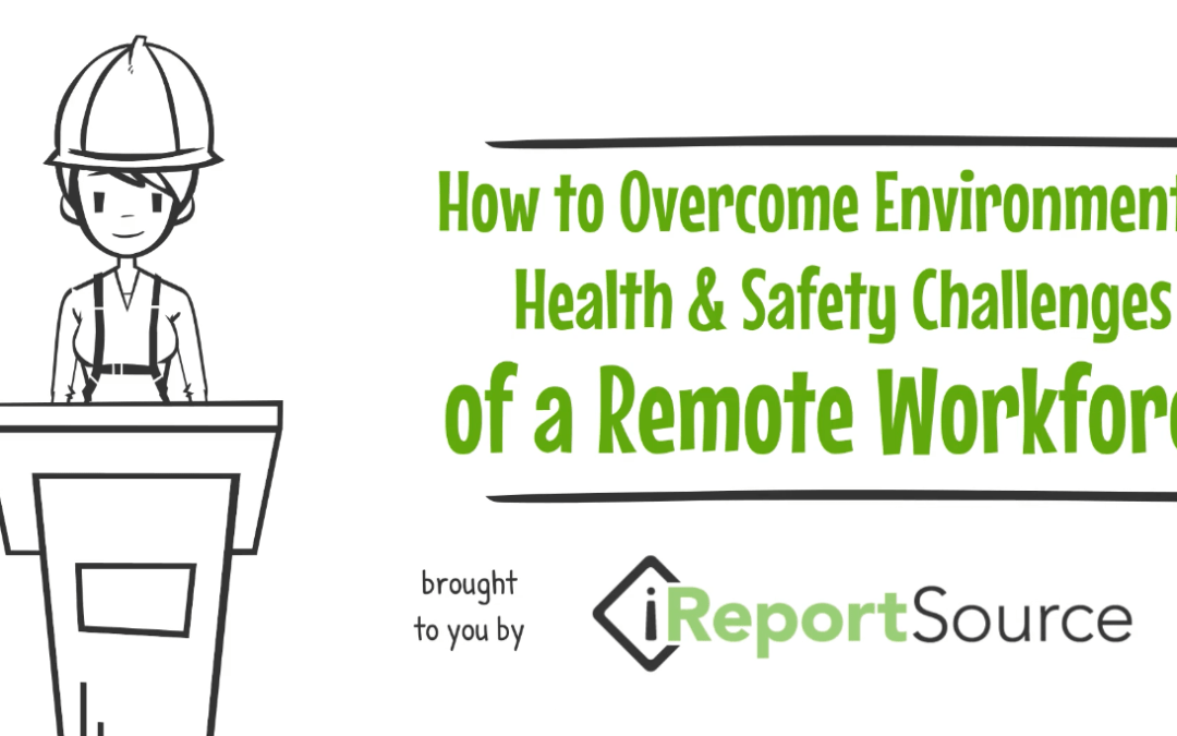 The Top 4 Ways to Overcome EHS Challenges of a Remote Workforce (VIDEO)