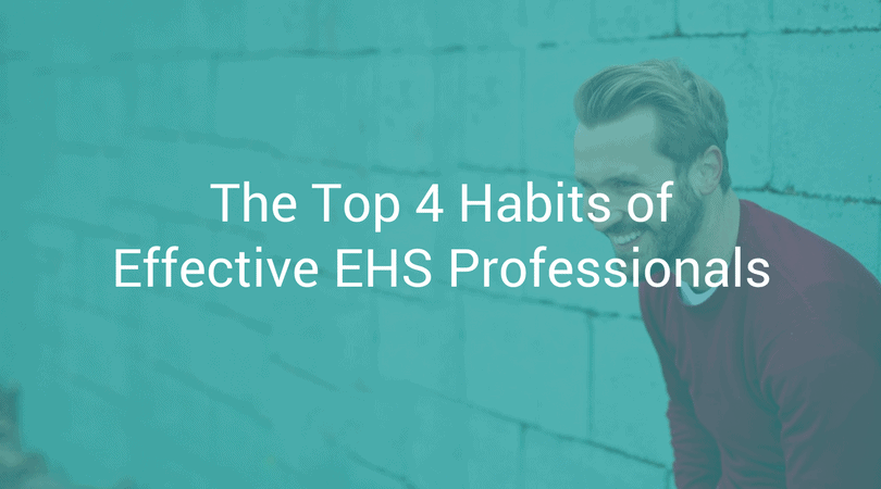 The Top 4 Habits of Effective EHS Professionals