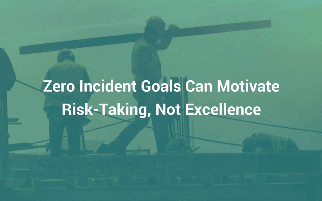 Before You Set Your Goal of Zero Incidents, Consider This