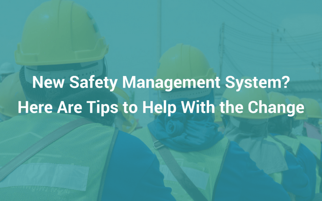 New Safety Management System? Here Are Tips to Help With the Change