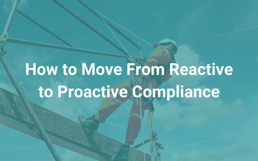 How to Move From Reactive to Proactive Compliance