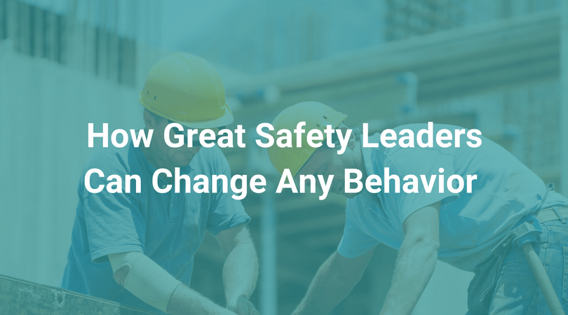 how great safety leaders can change any behavior