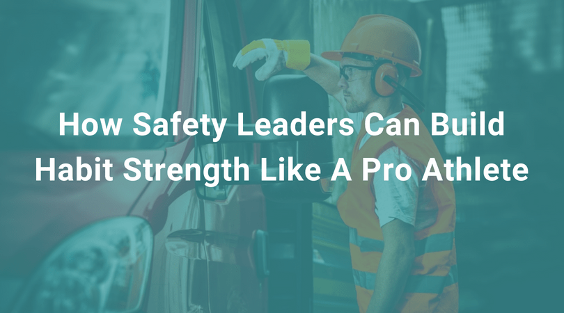 How Safety Leaders Can Build Habit Strength Like A Pro Athlete