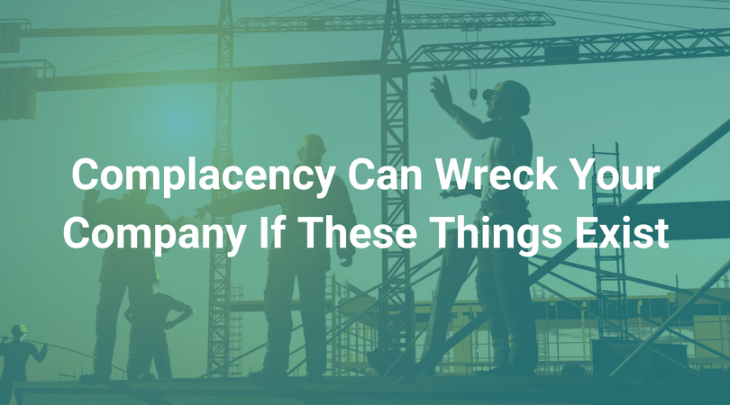 Complacency Can Wreck Your Company If These Things Exist