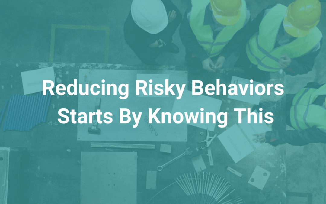 Reducing Risky Behaviors at Work Starts By Knowing This