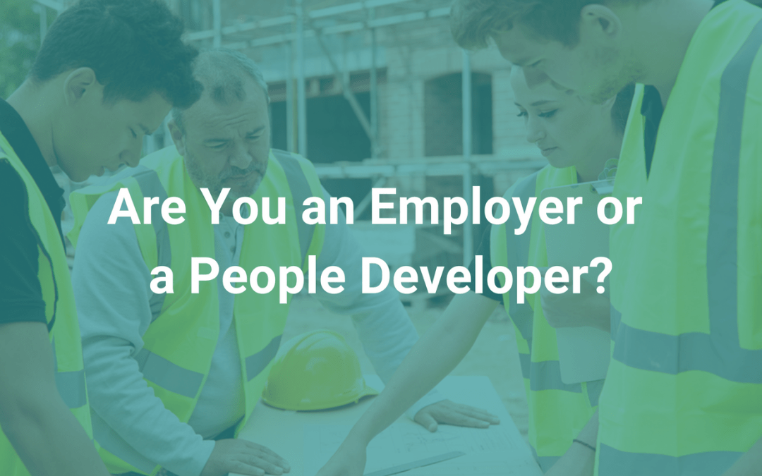Are You an Employer or a People Developer?