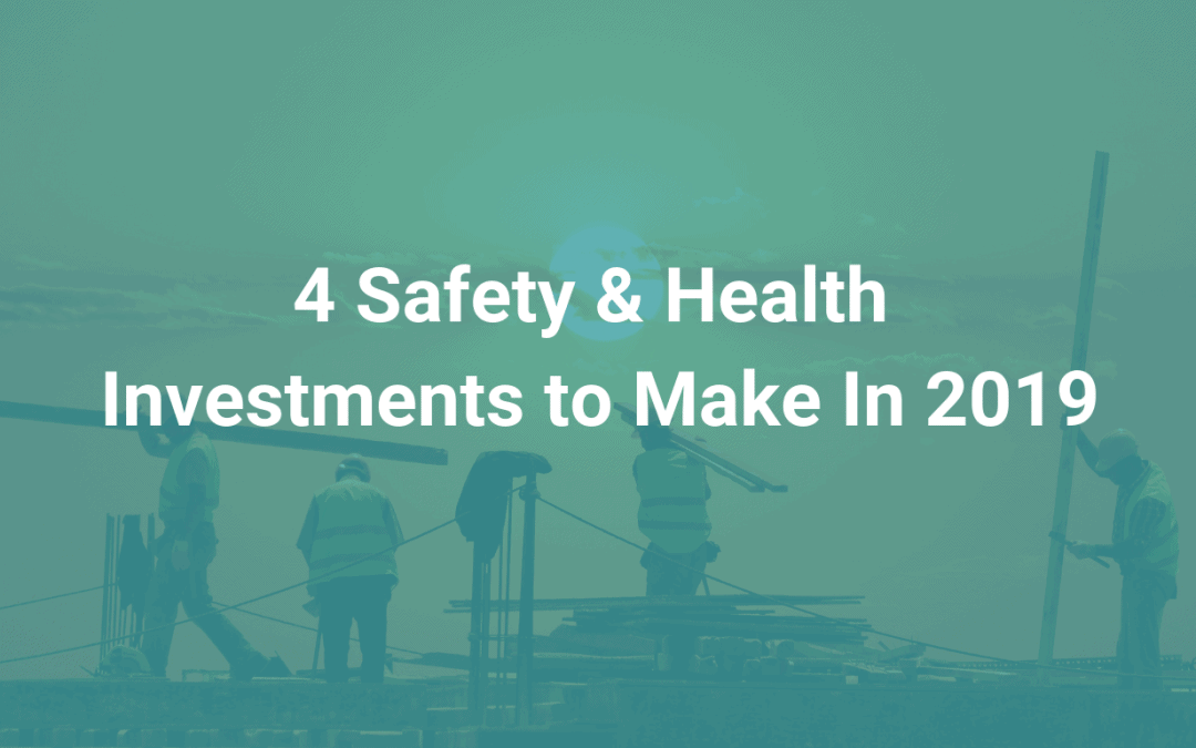4 Safety & Health Investments to Make In 2019