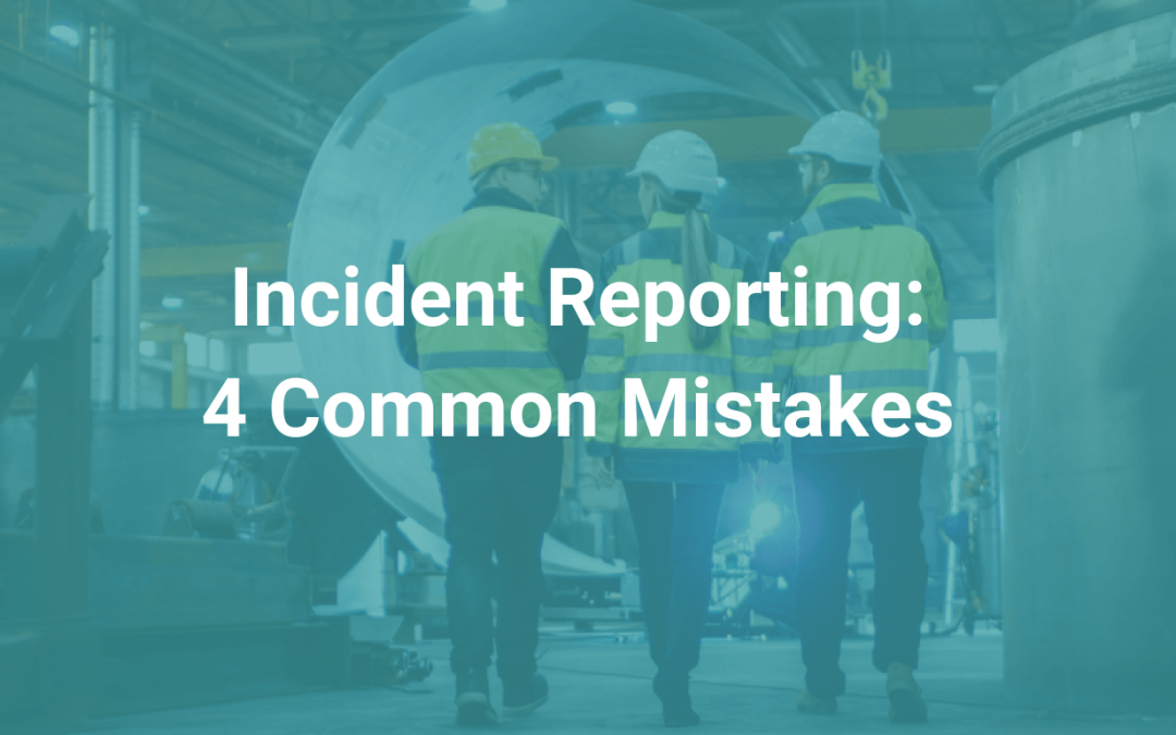 Incident Reporting 4 Common Mistakes Made by Employers