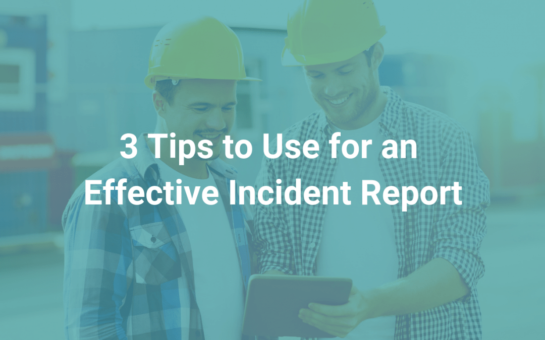 3 tips for an effective Incident Report