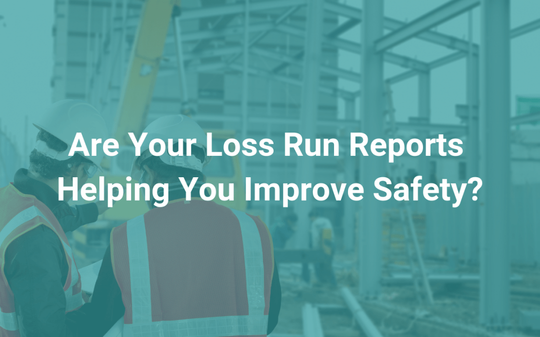 Are Your Loss Run Reports Helping You Improve Safety?