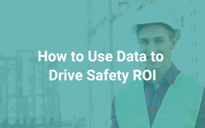 How to Use Data to Drive Safety ROI