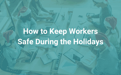 How to Keep Workers Safe During the Holidays
