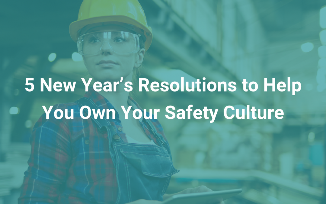 5 New Year's Resolutions to Help You Own Your Safety Culture
