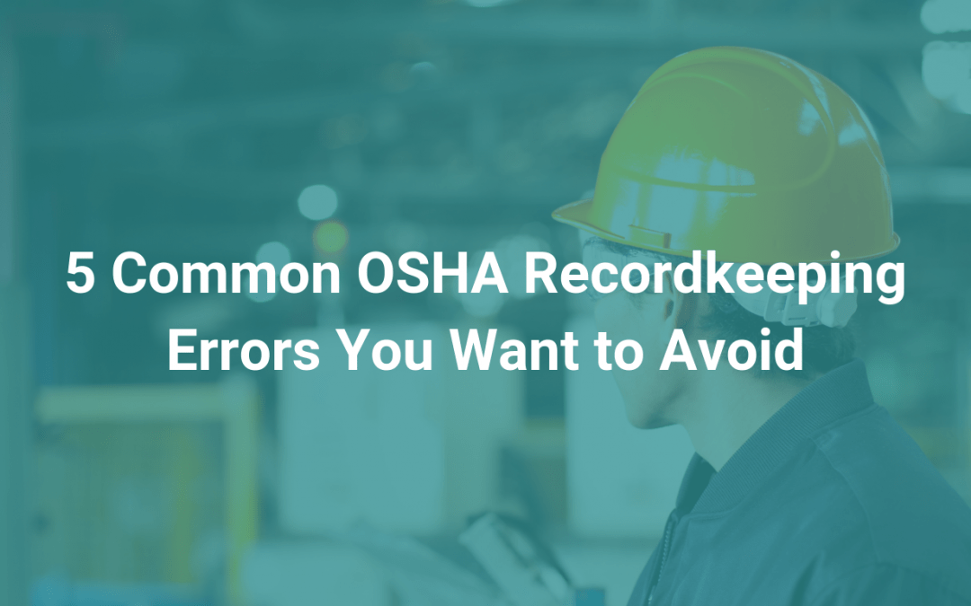 5 Common OSHA Recordkeeping Errors You Want to Avoid
