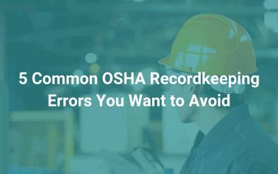 5 Common OSHA Recordkeeping Errors You Want to Avoid