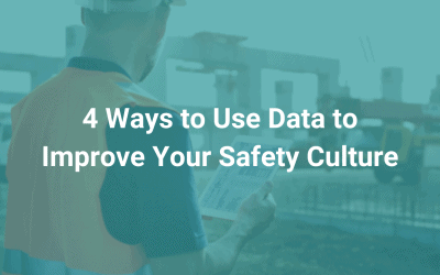 4 Ways to Use Data to Improve Your Safety Culture