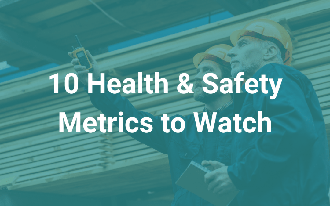 10 Health And Safety Metrics to Watch
