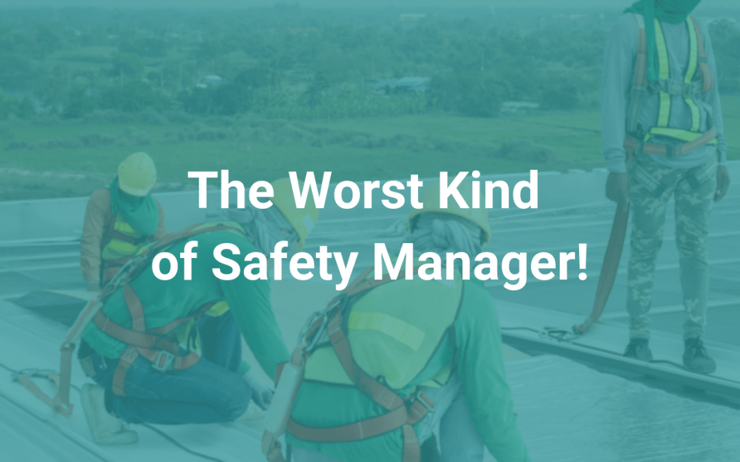 The Worst Kind of Safety Manager!
