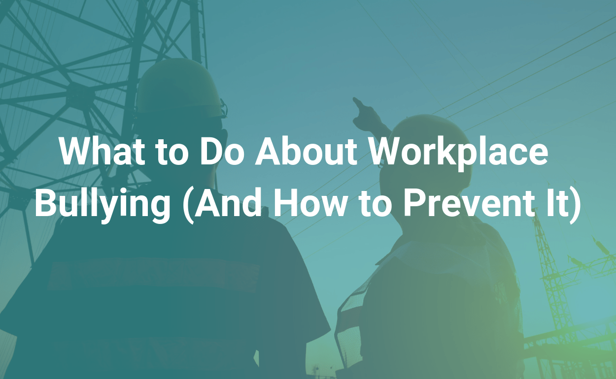 What to Do About Workplace Bullying And How to Prevent It