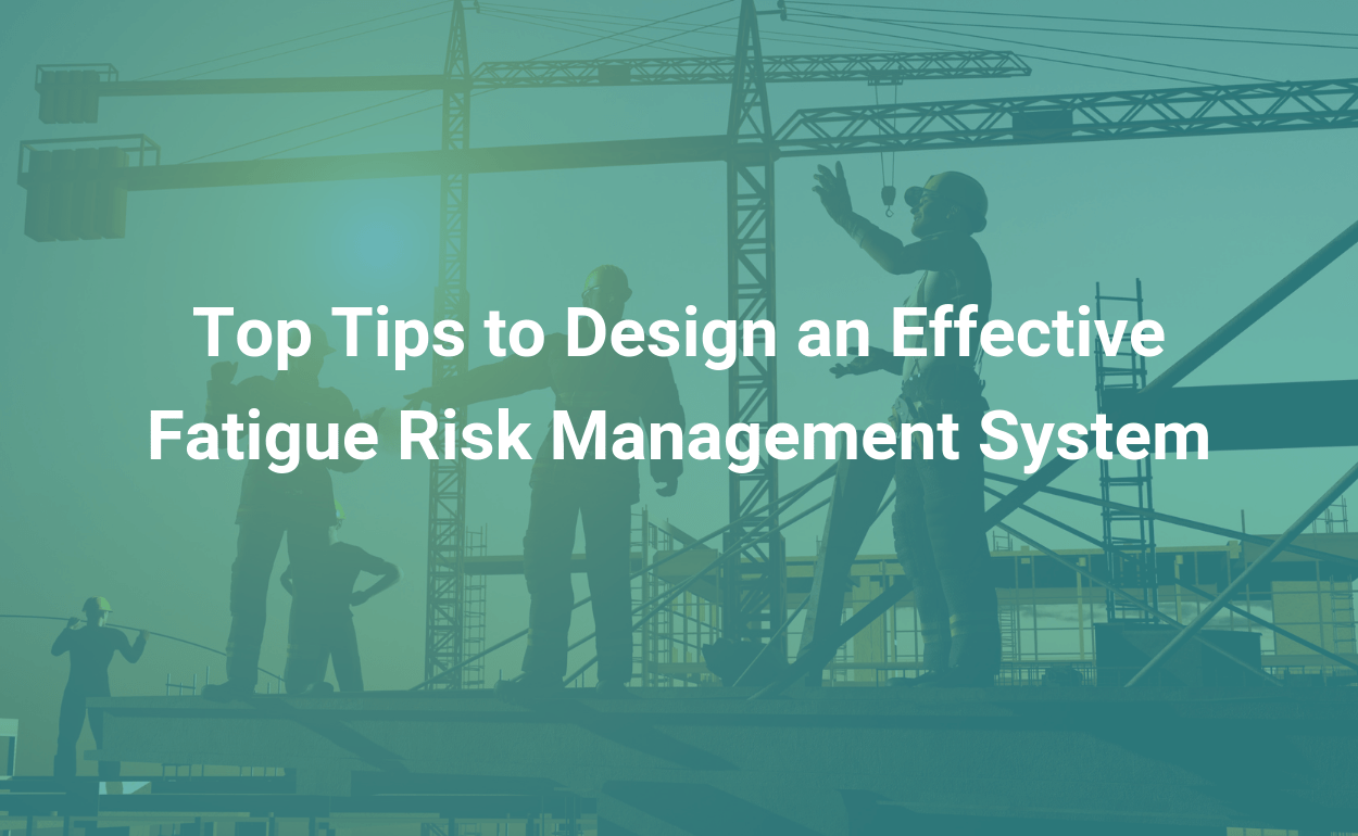 Tips to Design an Effective Fatigue Risk Management System iReportSource blog