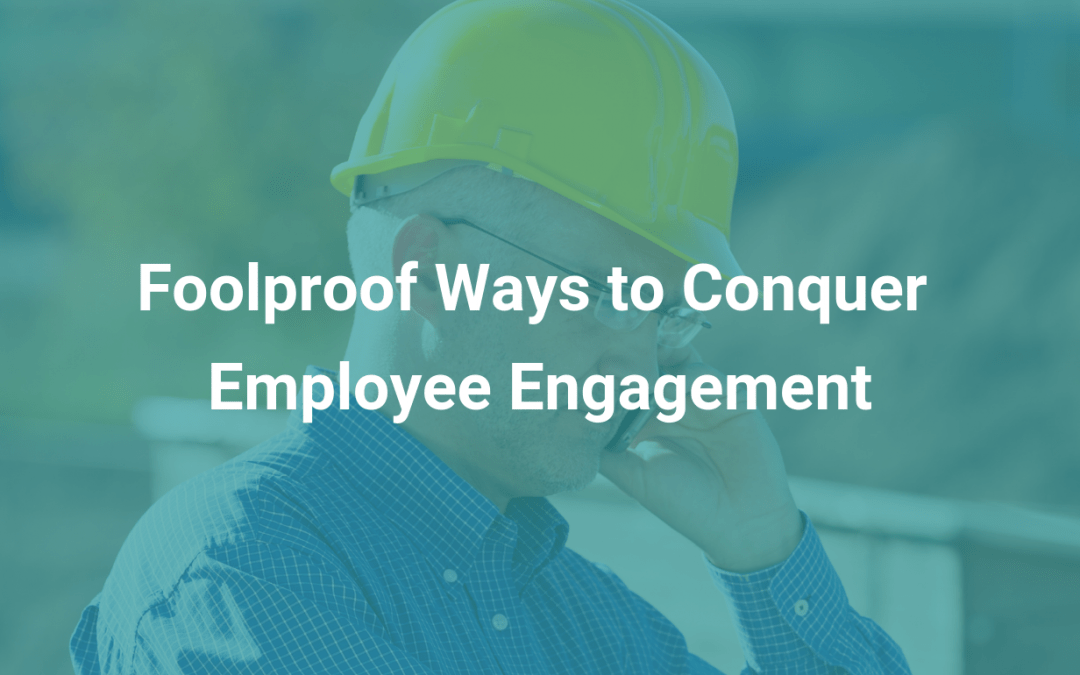 Making the Case: Foolproof Ways to Conquer Employee Engagement
