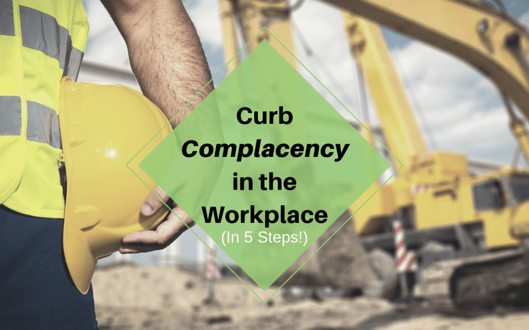 5 Steps to Curb Complacency In the Workplace