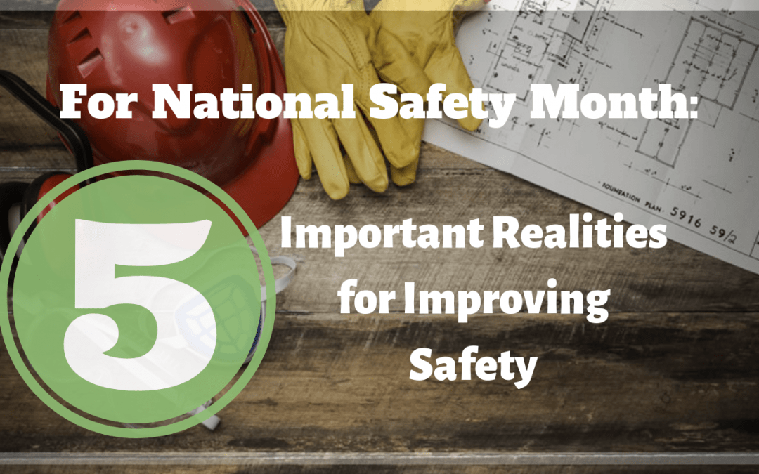 For National Safety Month: 5 Important Realities to Improving Safety
