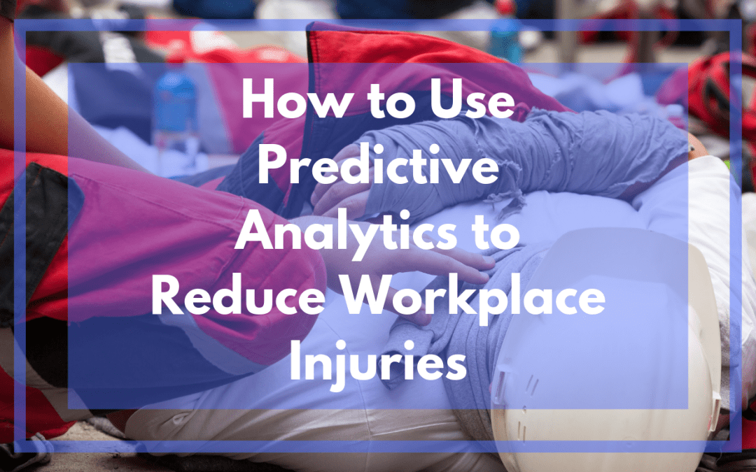 How to Use Predictive Analytics to Reduce Workplace Injuries