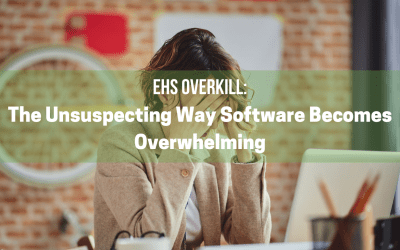 EHS Overkill: The Unsuspecting Way Software Becomes Overwhelming