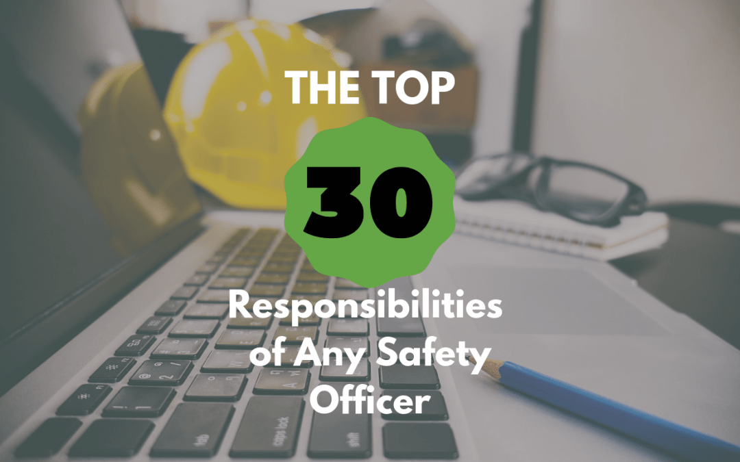 The Top 30 Responsibilities of Any Safety Officer