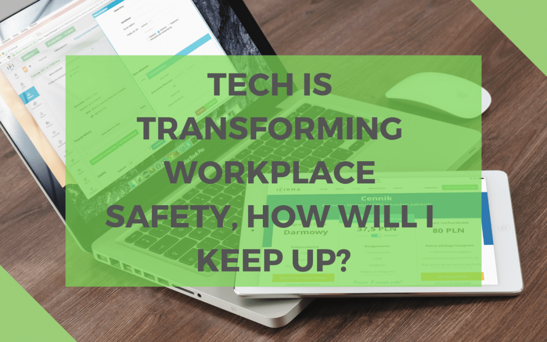 Tech is Transforming Workplace Safety, How Will I Keep Up?