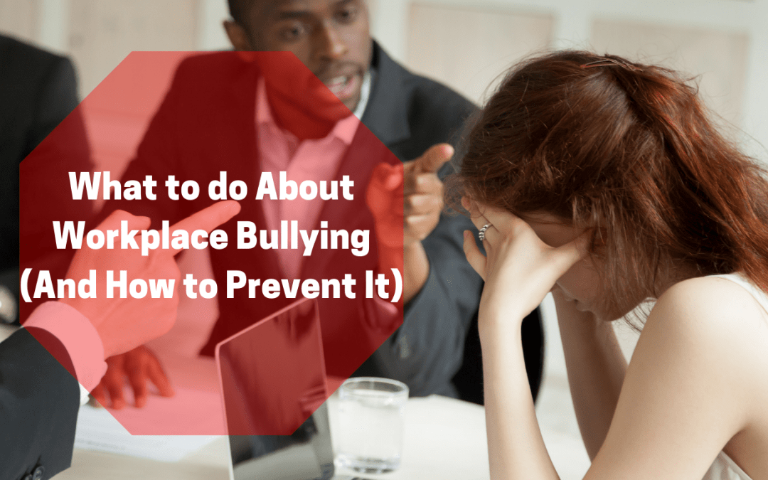 What to Do About Workplace Bullying (And How to Prevent It)
