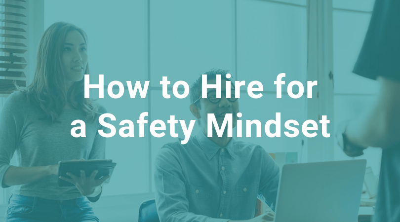 How to Hire for a Safety Mindset