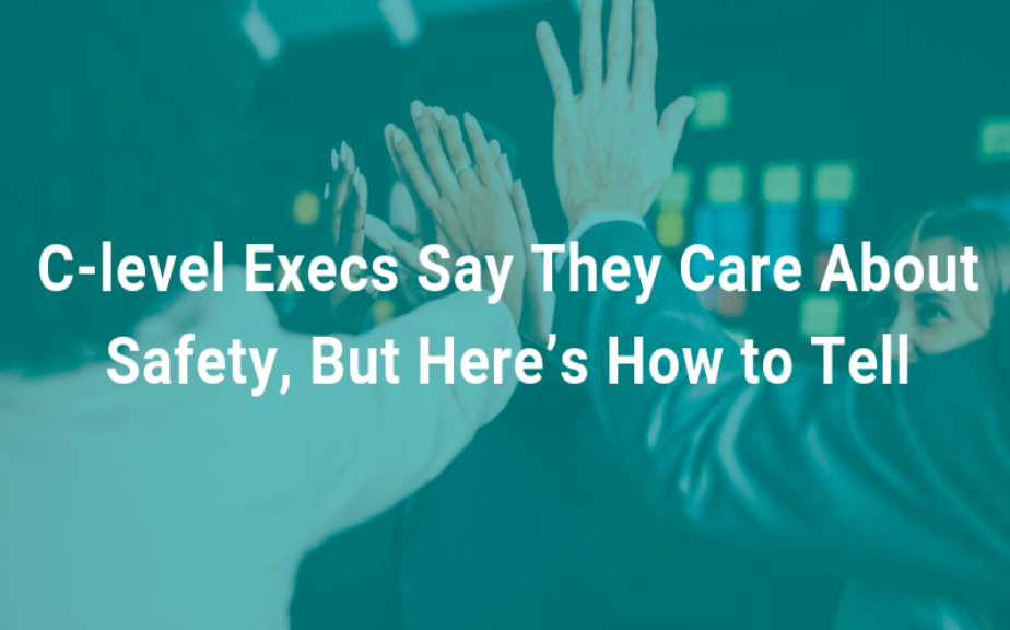 C-level Execs Say They Care About Safety, But Here's How to Tell