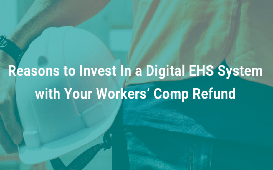 Why You Should Invest In An All-In-One Digital EHS System with Your Workers' Comp Refund