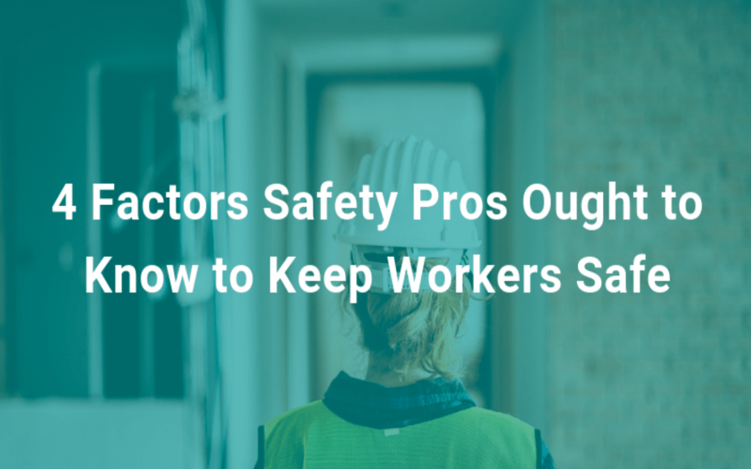 Lessons in Risk Management: 4 Factors Safety Pros Ought to Know to Keep Workers Safe