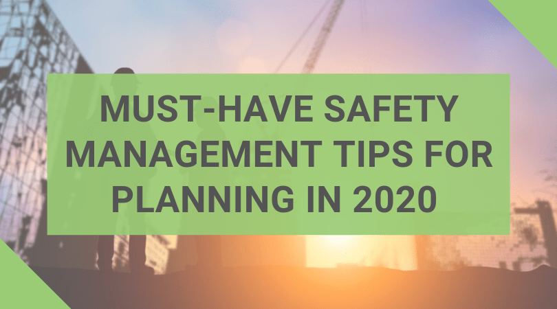 Must-Have Safety Management Tips for Planning in 2020