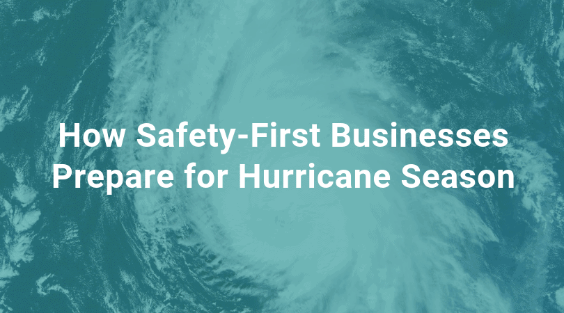 how safety first businesses prepare for a hurricane or major storm ireportsource blog
