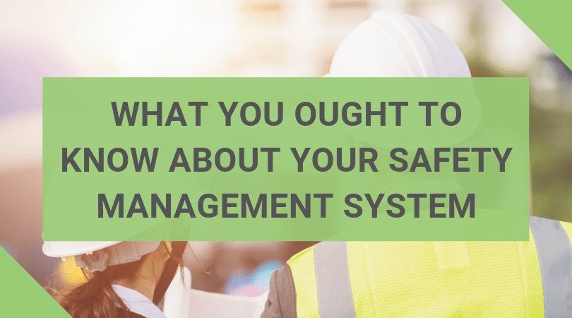 What You Ought to Know About Your Safety Management System