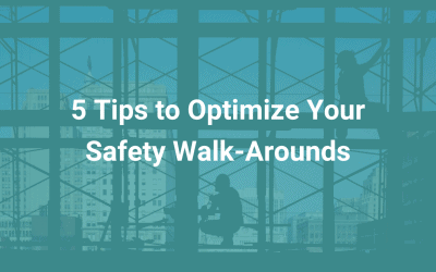 5 Tips to Optimize Your Safety Walk-Arounds