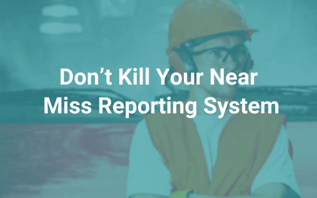 Don't Kill Your Near Miss Reporting System