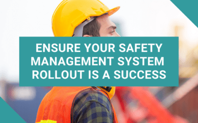4 Ways to Ensure Your Safety Management System Rollout Is a Success