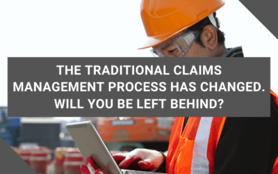 The Traditional Claims Management Process Has Changed. Will You Be Left Behind?