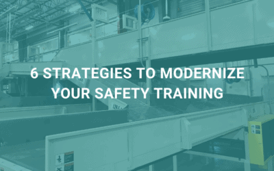 Safety Leaders, Here Are 6 Strategies to Modernize Your Safety Training