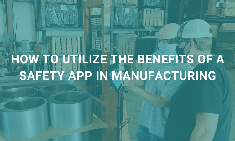 utilize the benefits of a safety app in manufacturing