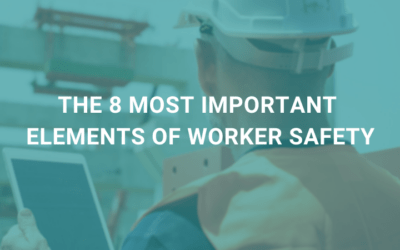 The 8 Most Important Elements of Worker Safety